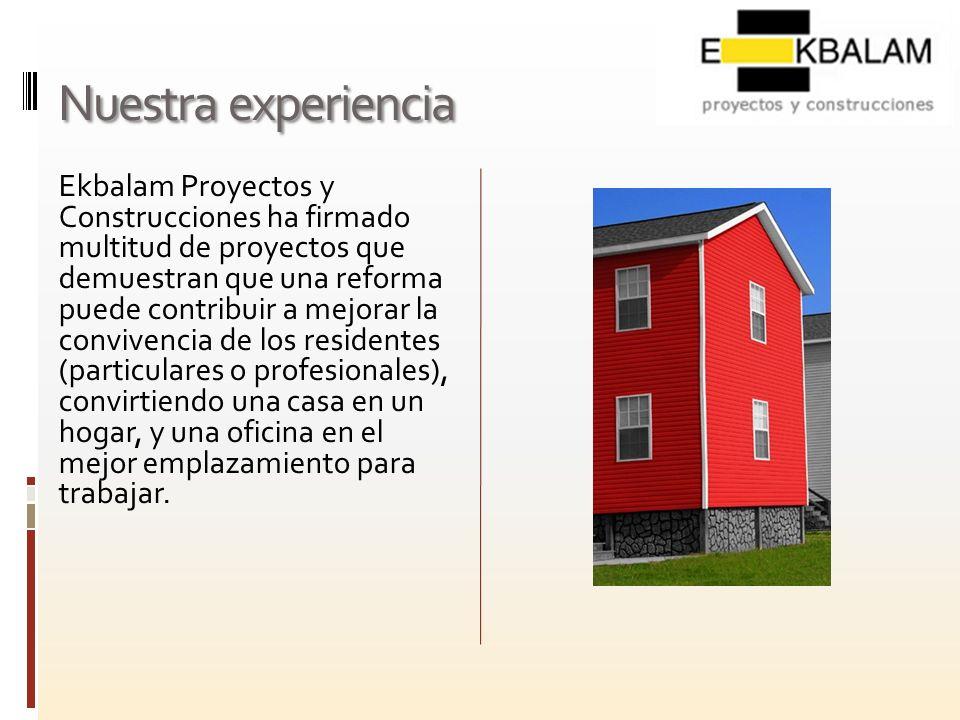 Nuestra experiencia Ekbalam Proyectos y Construcciones ha firmado multitud de proyectos que demuestran que una reforma puede contribuir a mejorar la c