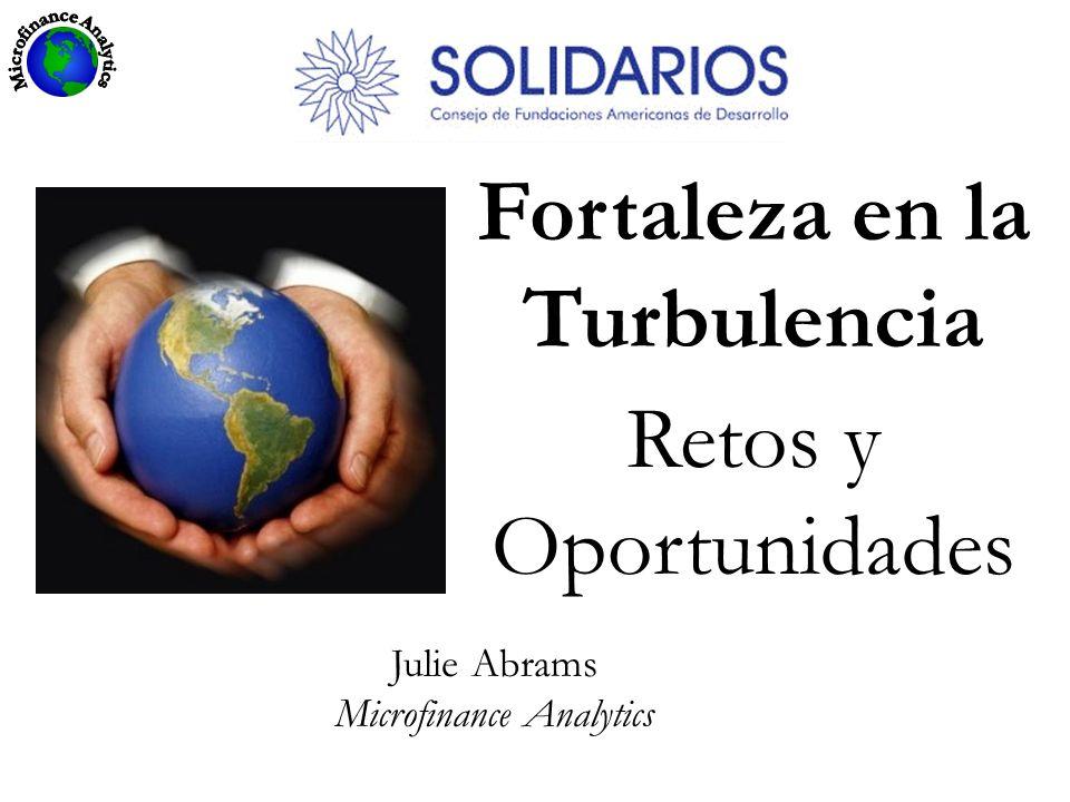 Fortaleza en la Turbulencia Retos y Oportunidades Julie Abrams Microfinance Analytics