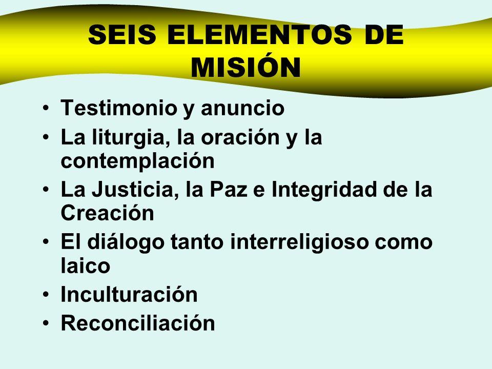 SEIS ELEMENTOS DE MISIÓN Testimonio y anuncio La liturgia, la oración y la contemplación La Justicia, la Paz e Integridad de la Creación El diálogo ta