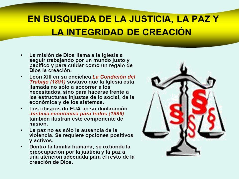 EN BUSQUEDA DE LA JUSTICIA, LA PAZ Y LA INTEGRIDAD DE CREACIÓN La misión de Dios llama a la iglesia a seguir trabajando por un mundo justo y pacífico