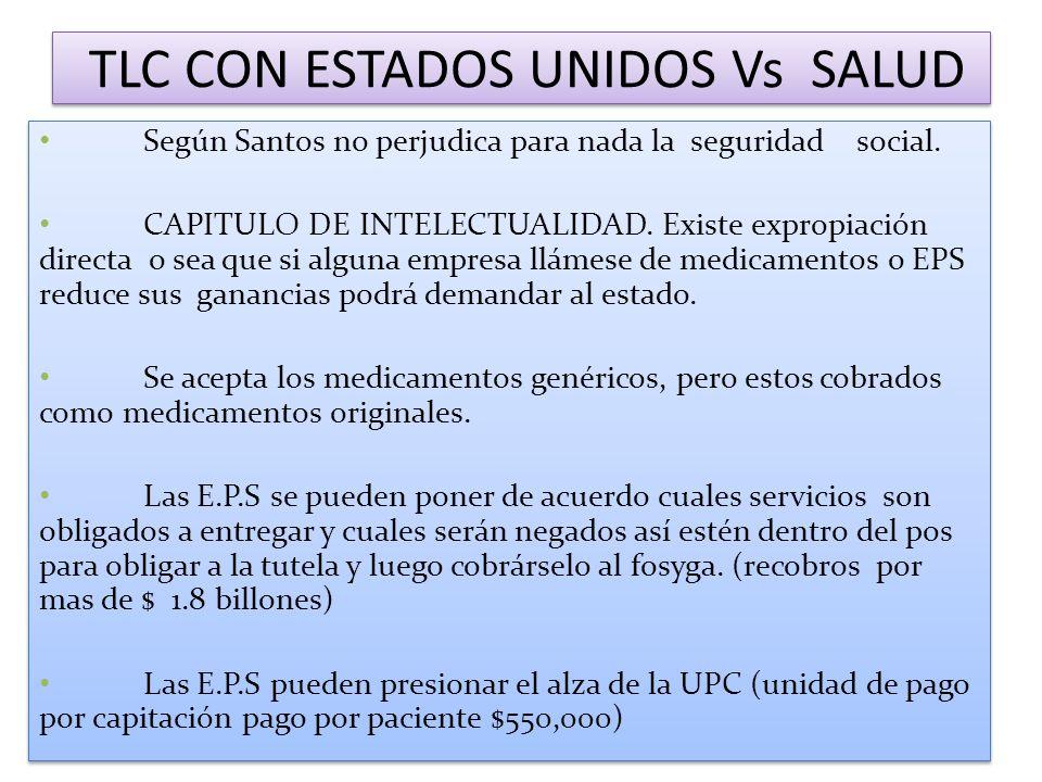 TLC CON ESTADOS UNIDOS Vs SALUD Según Santos no perjudica para nada la seguridad social. CAPITULO DE INTELECTUALIDAD. Existe expropiación directa o se
