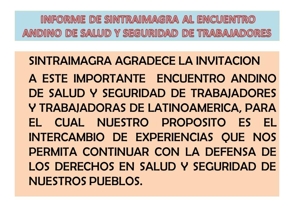 SINTRAIMAGRA AGRADECE LA INVITACION A ESTE IMPORTANTE ENCUENTRO ANDINO DE SALUD Y SEGURIDAD DE TRABAJADORES Y TRABAJADORAS DE LATINOAMERICA, PARA EL C