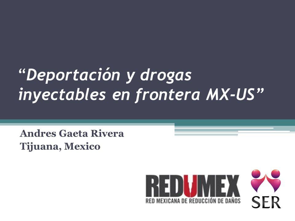 Deportación y drogas inyectables en frontera MX-US Andres Gaeta Rivera Tijuana, Mexico