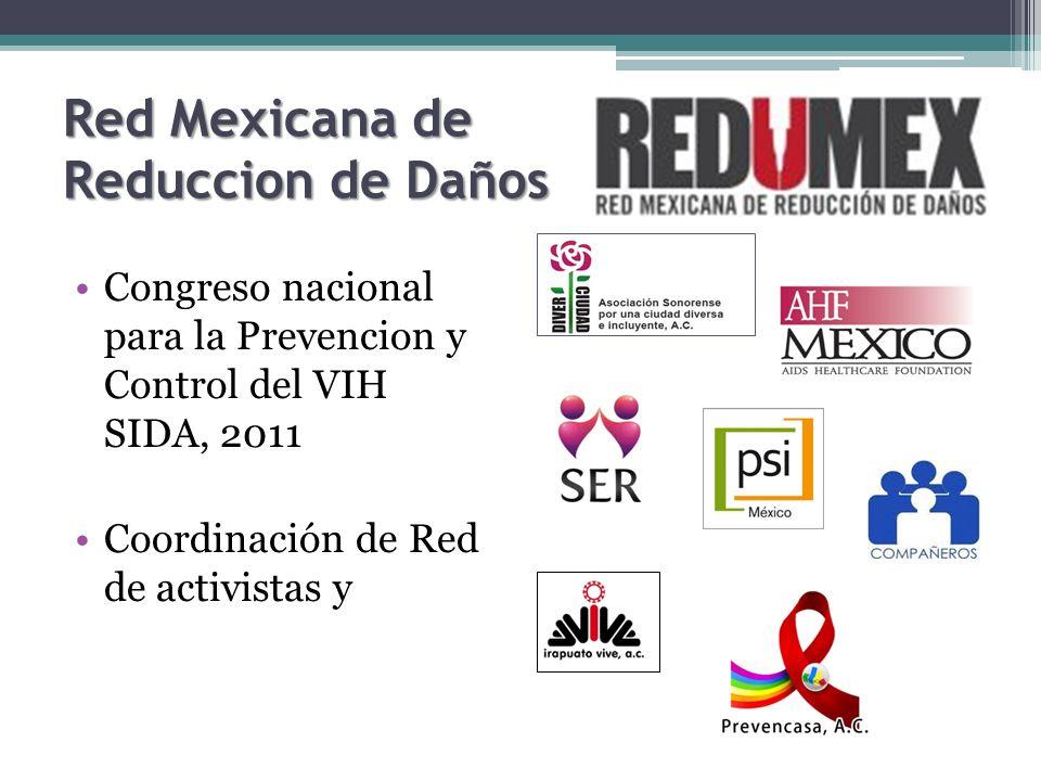 Red Mexicana de Reduccion de Daños Congreso nacional para la Prevencion y Control del VIH SIDA, 2011 Coordinación de Red de activistas y