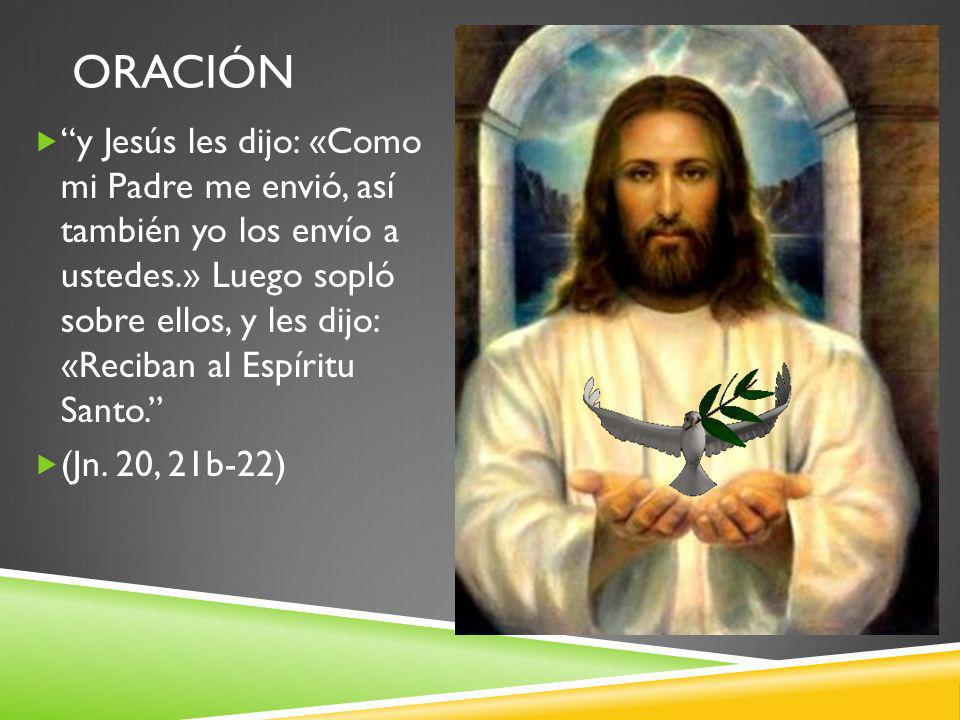 ORACIÓN y Jesús les dijo: «Como mi Padre me envió, así también yo los envío a ustedes.» Luego sopló sobre ellos, y les dijo: «Reciban al Espíritu Sant