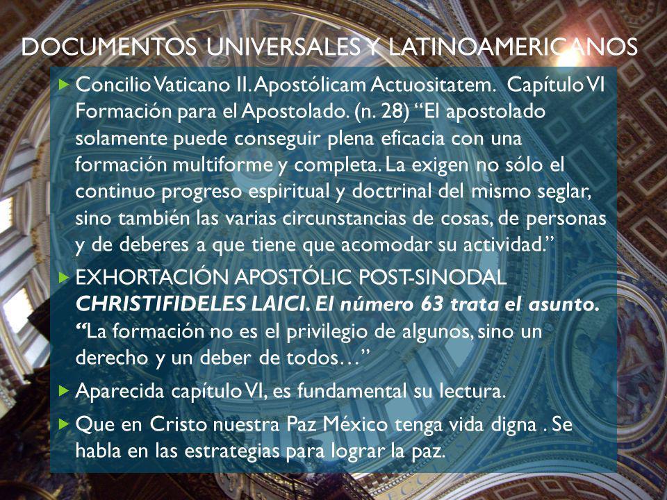 DOCUMENTOS UNIVERSALES Y LATINOAMERICANOS Concilio Vaticano II. Apostólicam Actuositatem. Capítulo VI Formación para el Apostolado. (n. 28) El apostol