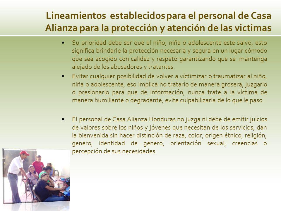 Lineamientos establecidos para el personal de Casa Alianza para la protección y atención de las victimas Su prioridad debe ser que el niño, niña o ado
