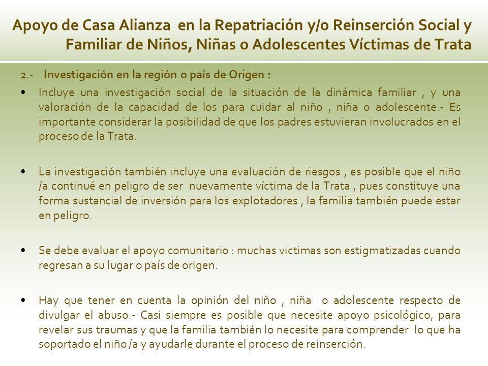 Apoyo de Casa Alianza en la Repatriación y/o Reinserción Social y Familiar de Niños, Niñas o Adolescentes Víctimas de Trata 2.- Investigación en la re