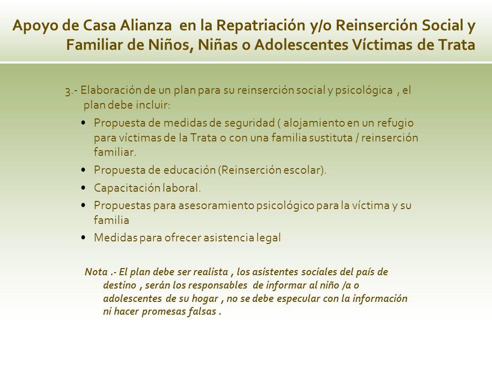 3.- Elaboración de un plan para su reinserción social y psicológica, el plan debe incluir: Propuesta de medidas de seguridad ( alojamiento en un refug
