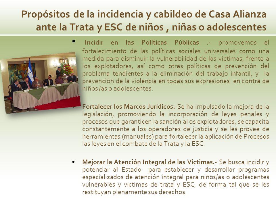 Propósitos de la incidencia y cabildeo de Casa Alianza ante la Trata y ESC de niños, niñas o adolescentes Incidir en las Políticas Públicas.- promovem