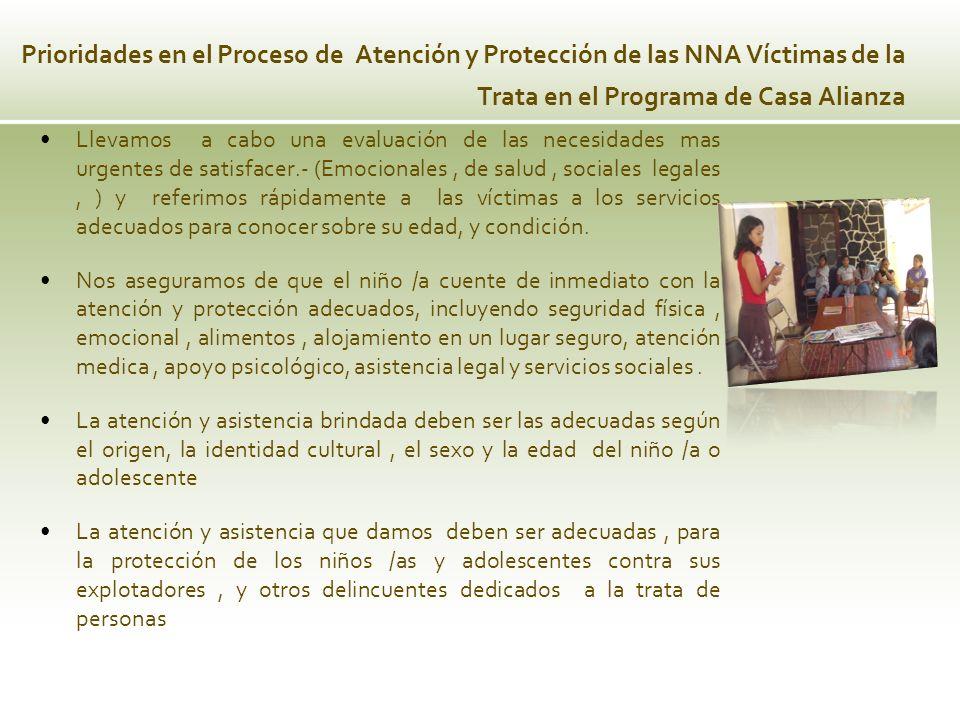 Prioridades en el Proceso de Atención y Protección de las NNA Víctimas de la Trata en el Programa de Casa Alianza Llevamos a cabo una evaluación de la