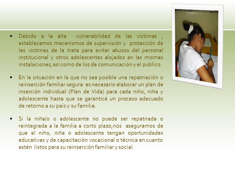 Debido a la alta vulnerabilidad de las victimas, establecemos mecanismos de supervisión y protección de las victimas de la trata para evitar abusos de