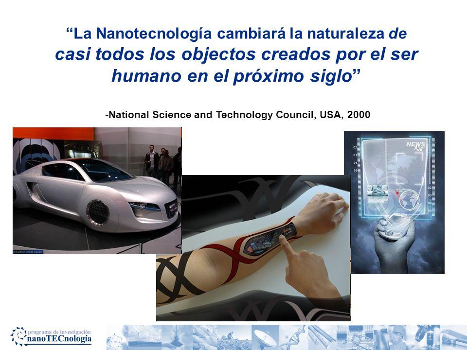 La Nanotecnología cambiará la naturaleza de casi todos los objectos creados por el ser humano en el próximo siglo -National Science and Technology Cou