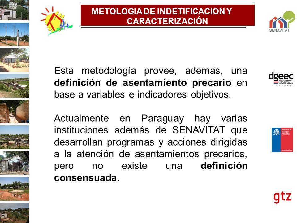 METOLOGIA DE INDETIFICACION Y CARACTERIZACIÓN Esta metodología provee, además, una definición de asentamiento precario en base a variables e indicador
