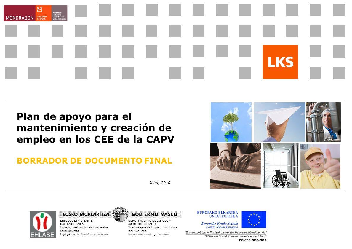 Julio, 2010 Plan de apoyo para el mantenimiento y creación de empleo en los CEE de la CAPV BORRADOR DE DOCUMENTO FINAL ENPLEGU ETA GIZARTE GAIETAKO SA