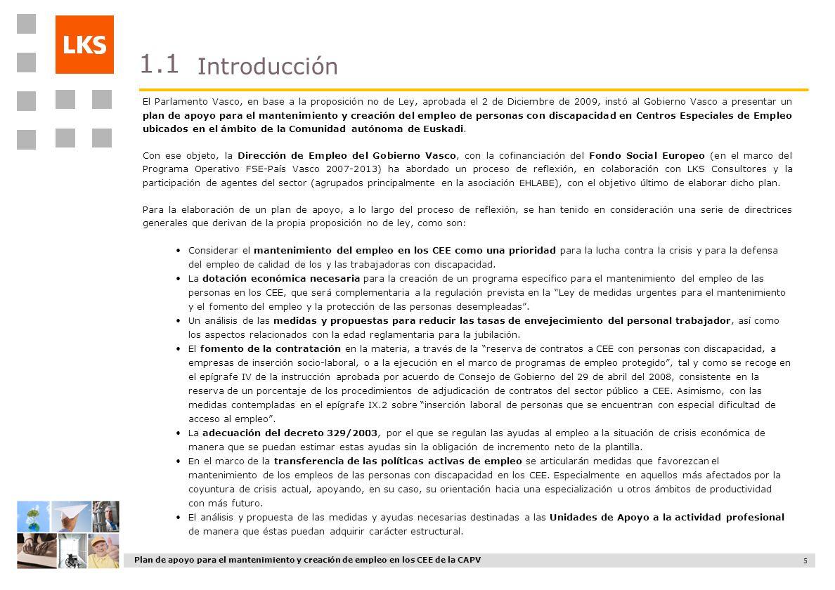 Plan de apoyo para el mantenimiento y creación de empleo en los CEE de la CAPV 5 El Parlamento Vasco, en base a la proposición no de Ley, aprobada el