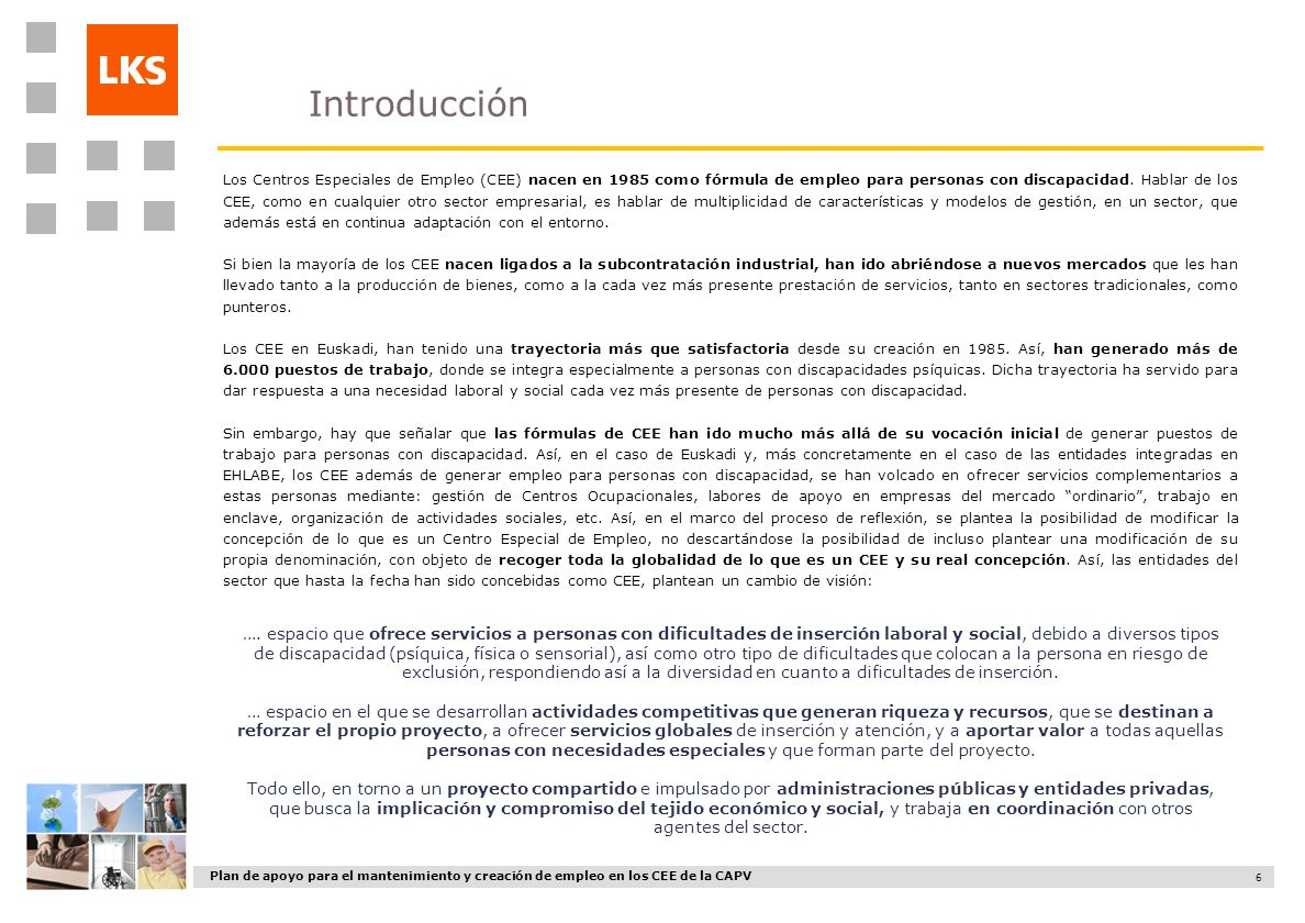 Plan de apoyo para el mantenimiento y creación de empleo en los CEE de la CAPV 6 Introducción …. espacio que ofrece servicios a personas con dificulta