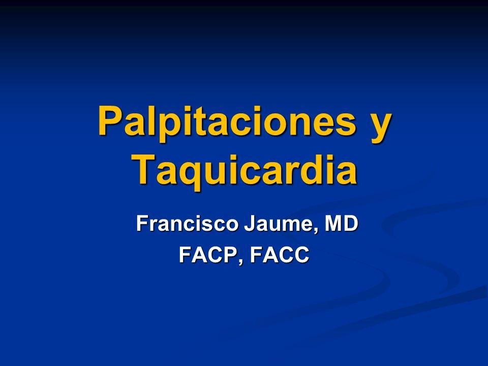 Palpitaciones y Taquicardia Francisco Jaume, MD Francisco Jaume, MD FACP, FACC