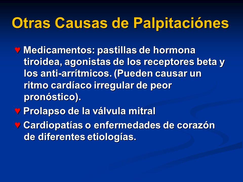 Otras Causas de Palpitaciónes Medicamentos: pastillas de hormona tiroidea, agonistas de los receptores beta y los anti-arrítmicos. (Pueden causar un r
