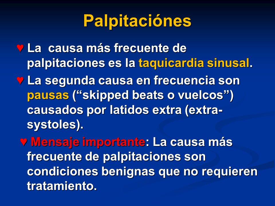 Palpitaciónes La causa más frecuente de palpitaciones es la taquicardia sinusal. La causa más frecuente de palpitaciones es la taquicardia sinusal. La