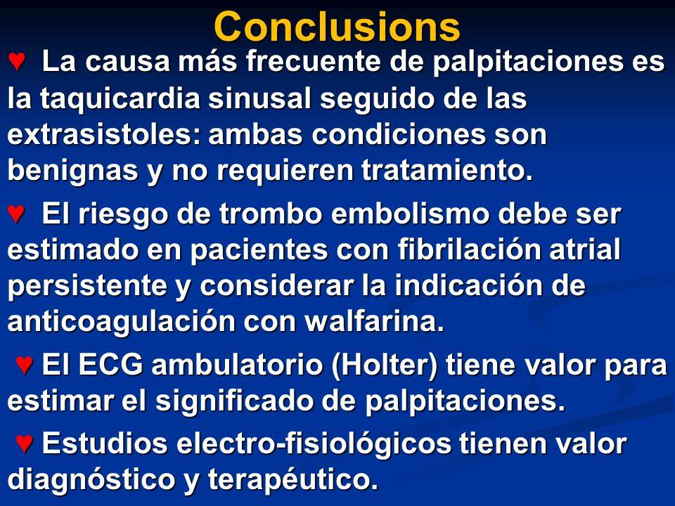 Conclusions La causa más frecuente de palpitaciones es la taquicardia sinusal seguido de las extrasistoles: ambas condiciones son benignas y no requie