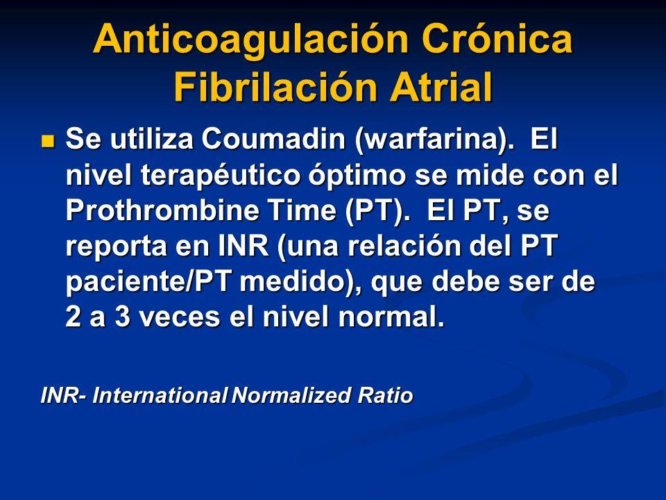 Anticoagulación Crónica Fibrilación Atrial Se utiliza Coumadin (warfarina). El nivel terapéutico óptimo se mide con el Prothrombine Time (PT). El PT,