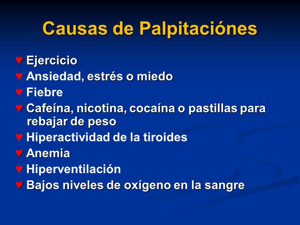 Causas de Palpitaciónes Ejercicio Ejercicio, estrés o miedo Ansiedad, estrés o miedo Fiebre Cafeína, nicotina, cocaína o pastillas para rebajar de pes
