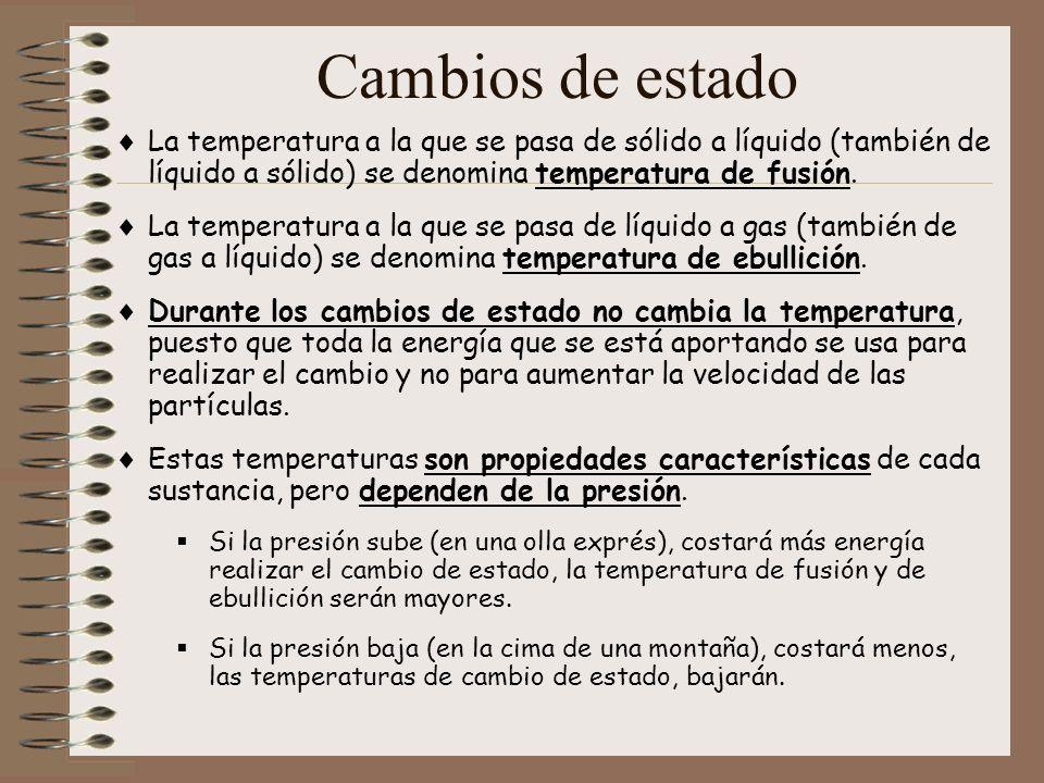 Cambios de estado La temperatura a la que se pasa de sólido a líquido (también de líquido a sólido) se denomina temperatura de fusión. La temperatura