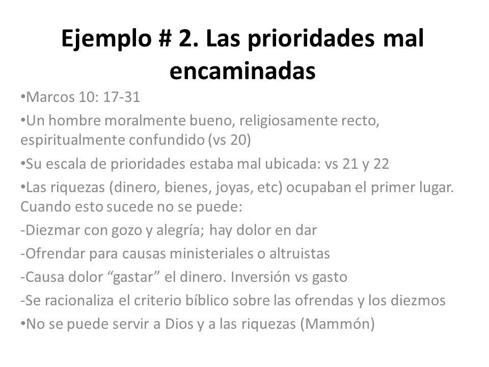 Ejemplo # 2. Las prioridades mal encaminadas Marcos 10: 17-31 Un hombre moralmente bueno, religiosamente recto, espiritualmente confundido (vs 20) Su