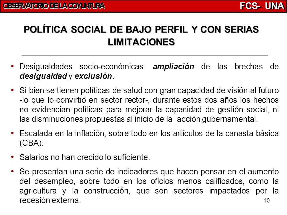 10 POLÍTICA SOCIAL DE BAJO PERFIL Y CON SERIAS LIMITACIONES Desigualdades socio-económicas: ampliación de las brechas de desigualdad y exclusión. Si b
