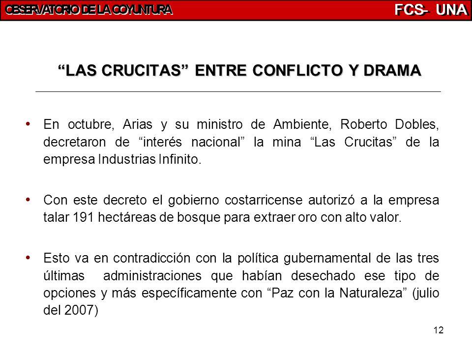 12 LAS CRUCITAS ENTRE CONFLICTO Y DRAMA En octubre, Arias y su ministro de Ambiente, Roberto Dobles, decretaron de interés nacional la mina Las Crucit
