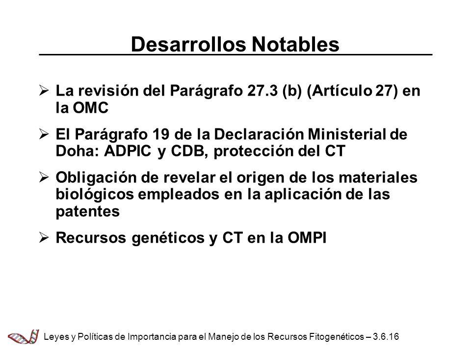 Desarrollos Notables La revisión del Parágrafo 27.3 (b) (Artículo 27) en la OMC El Parágrafo 19 de la Declaración Ministerial de Doha: ADPIC y CDB, pr