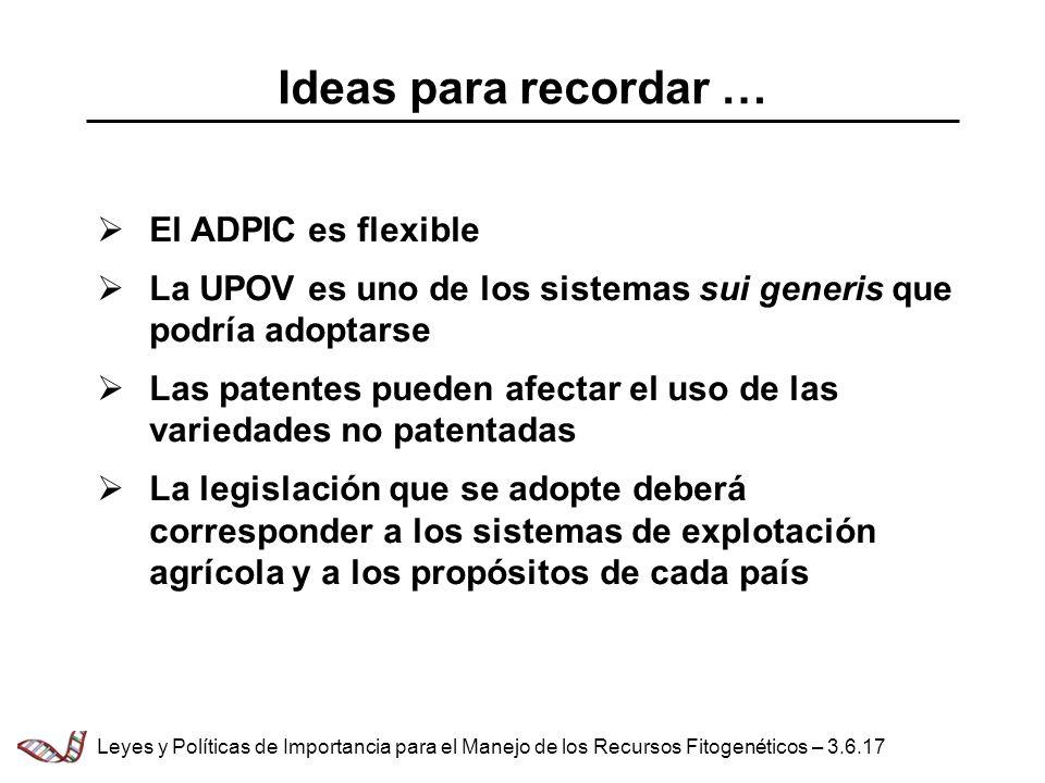 Ideas para recordar … El ADPIC es flexible La UPOV es uno de los sistemas sui generis que podría adoptarse Las patentes pueden afectar el uso de las v
