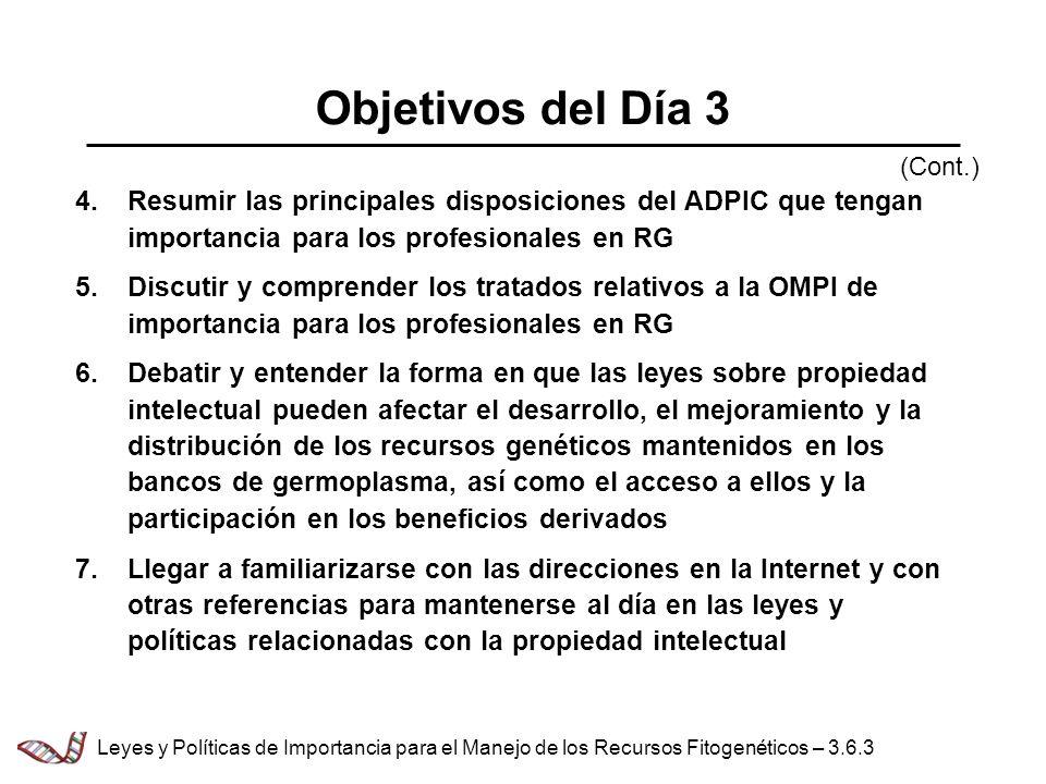 Objetivos del Día 3 Resumir las principales disposiciones del ADPIC que tengan importancia para los profesionales en RG Discutir y comprender los trat