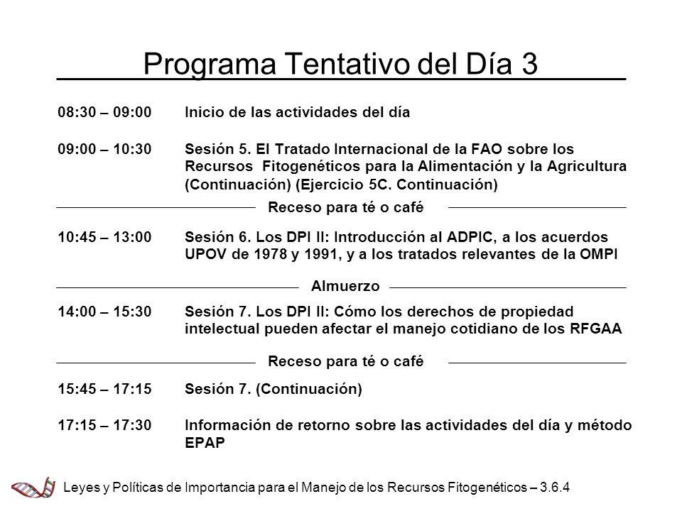 Programa Tentativo del Día 3 08:30 – 09:00Inicio de las actividades del día 09:00 – 10:30Sesión 5. El Tratado Internacional de la FAO sobre los Recurs
