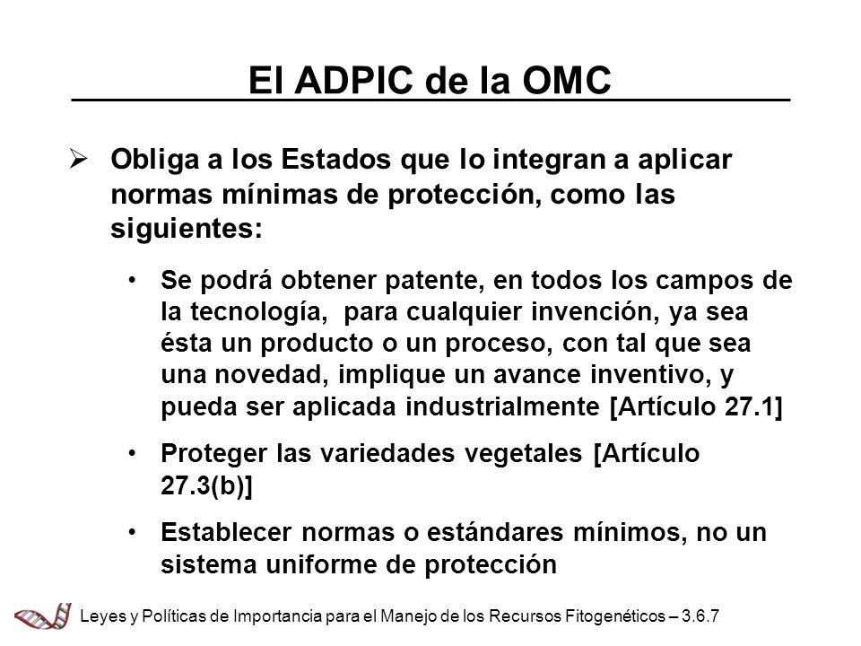 El ADPIC de la OMC Obliga a los Estados que lo integran a aplicar normas mínimas de protección, como las siguientes: Se podrá obtener patente, en todo