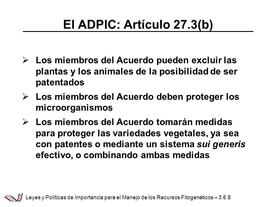 El ADPIC: Artículo 27.3(b) Los miembros del Acuerdo pueden excluir las plantas y los animales de la posibilidad de ser patentados Los miembros del Acu
