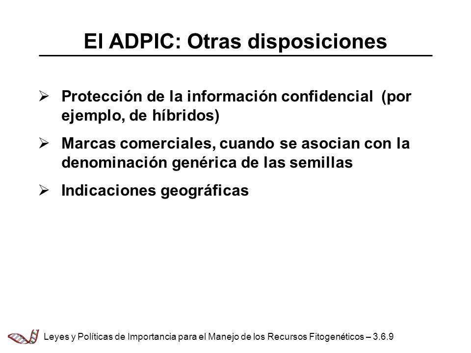 El ADPIC: Otras disposiciones Protección de la información confidencial (por ejemplo, de híbridos) Marcas comerciales, cuando se asocian con la denomi