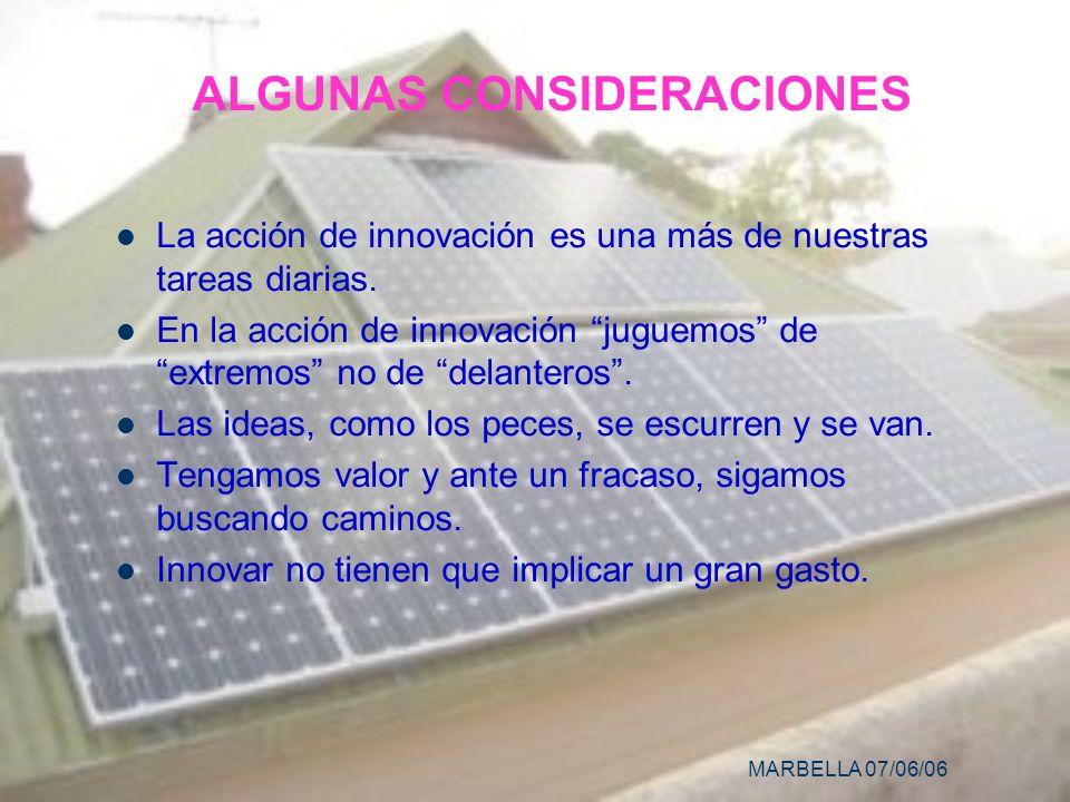 MARBELLA 07/06/06 ALGUNAS CONSIDERACIONES La acción de innovación es una más de nuestras tareas diarias.