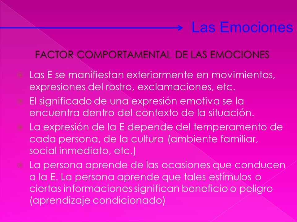 Las E se manifiestan exteriormente en movimientos, expresiones del rostro, exclamaciones, etc. El significado de una expresión emotiva se la encuentra