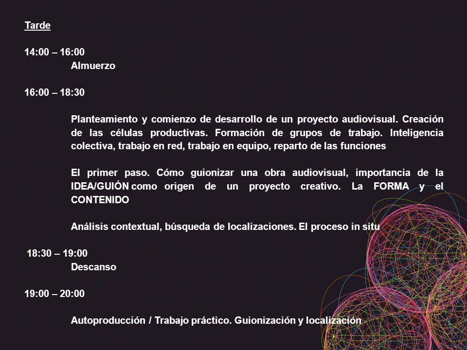 Tarde 14:00 – 16:00 Almuerzo 16:00 – 18:30 Planteamiento y comienzo de desarrollo de un proyecto audiovisual. Creación de las células productivas. For