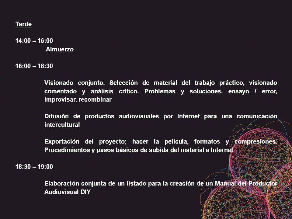 Tarde 14:00 – 16:00 Almuerzo 16:00 – 18:30 Visionado conjunto. Selección de material del trabajo práctico, visionado comentado y análisis crítico. Pro
