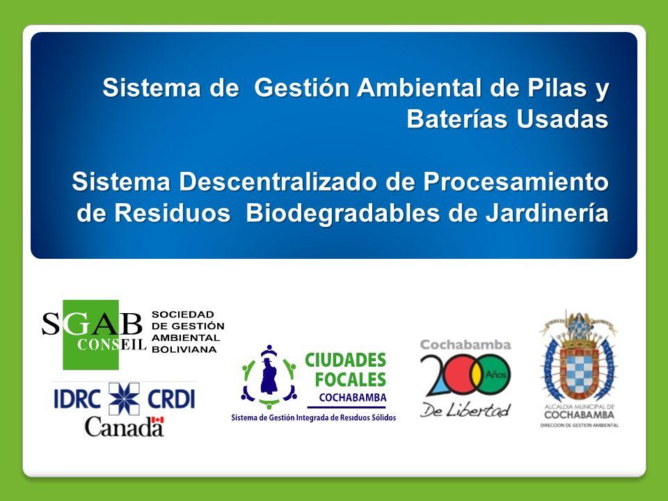 Sistema de Gestión Ambiental de Pilas y Baterías Usadas Sistema Descentralizado de Procesamiento de Residuos Biodegradables de Jardinería