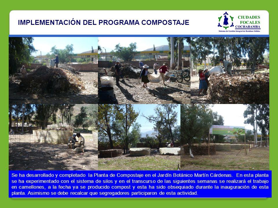 IMPLEMENTACIÓN DEL PROGRAMA COMPOSTAJE Se ha desarrollado y completado la Planta de Compostaje en el Jardín Botánico Martín Cárdenas. En esta planta s
