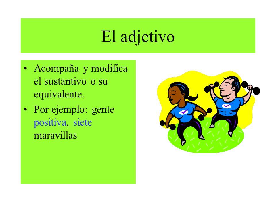 El adjetivo Acompaña y modifica el sustantivo o su equivalente.