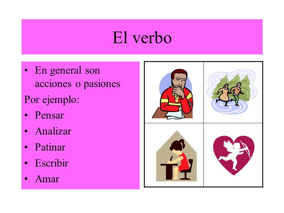 El verbo En general son acciones o pasiones Por ejemplo: Pensar Analizar Patinar Escribir Amar