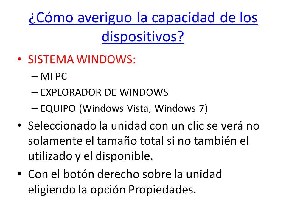 ¿Cómo averiguo la capacidad de los dispositivos? SISTEMA WINDOWS: – MI PC – EXPLORADOR DE WINDOWS – EQUIPO (Windows Vista, Windows 7) Seleccionado la