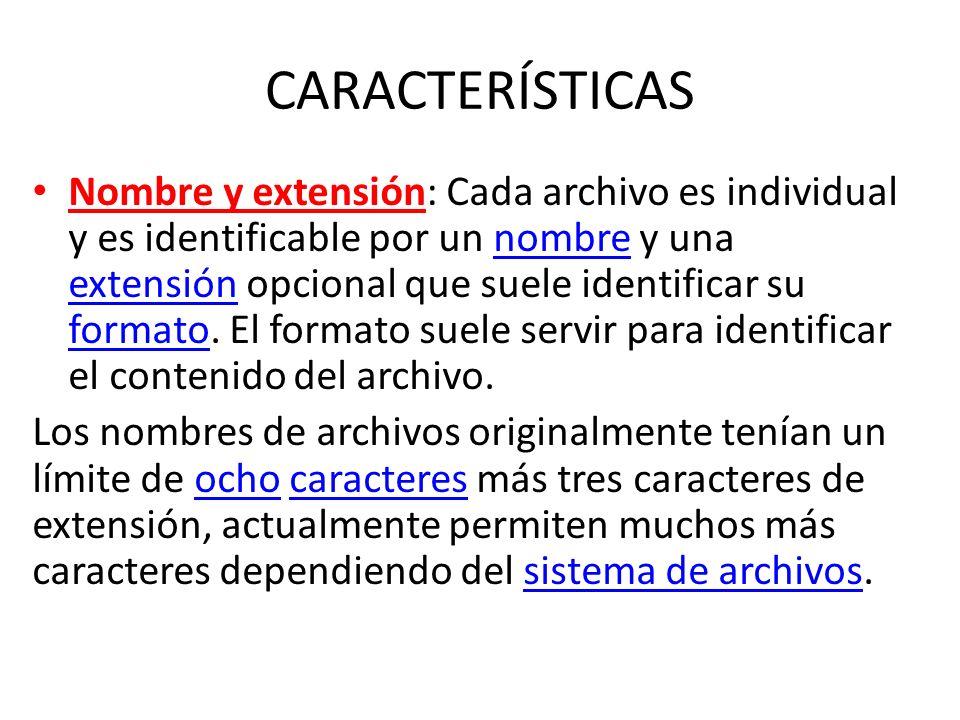 CARACTERÍSTICAS Nombre y extensión: Cada archivo es individual y es identificable por un nombre y una extensión opcional que suele identificar su form