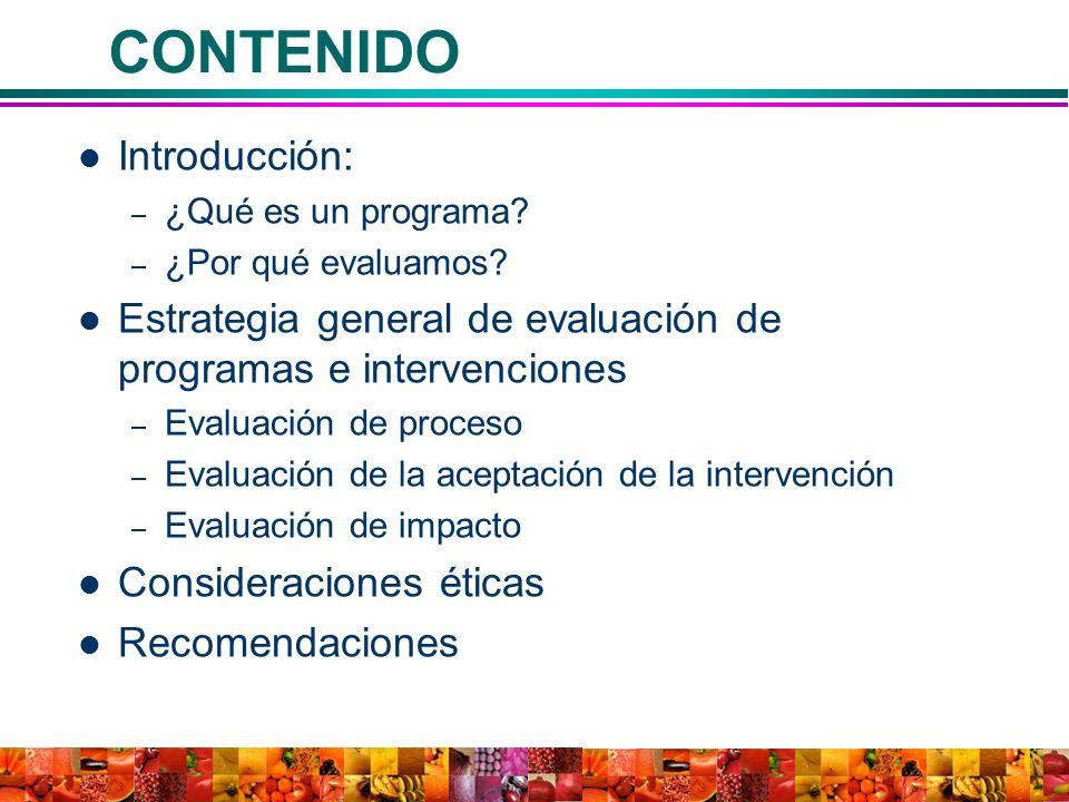 CONTENIDO Introducción: – ¿Qué es un programa? – ¿Por qué evaluamos? Estrategia general de evaluación de programas e intervenciones – Evaluación de pr