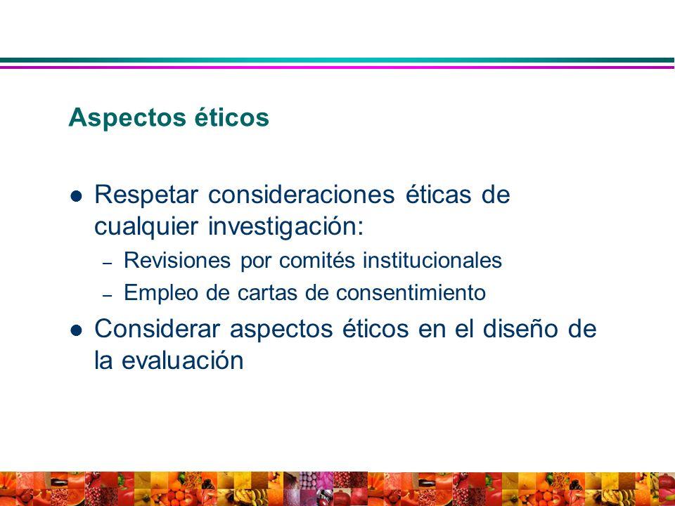 Aspectos éticos Respetar consideraciones éticas de cualquier investigación: – Revisiones por comités institucionales – Empleo de cartas de consentimie